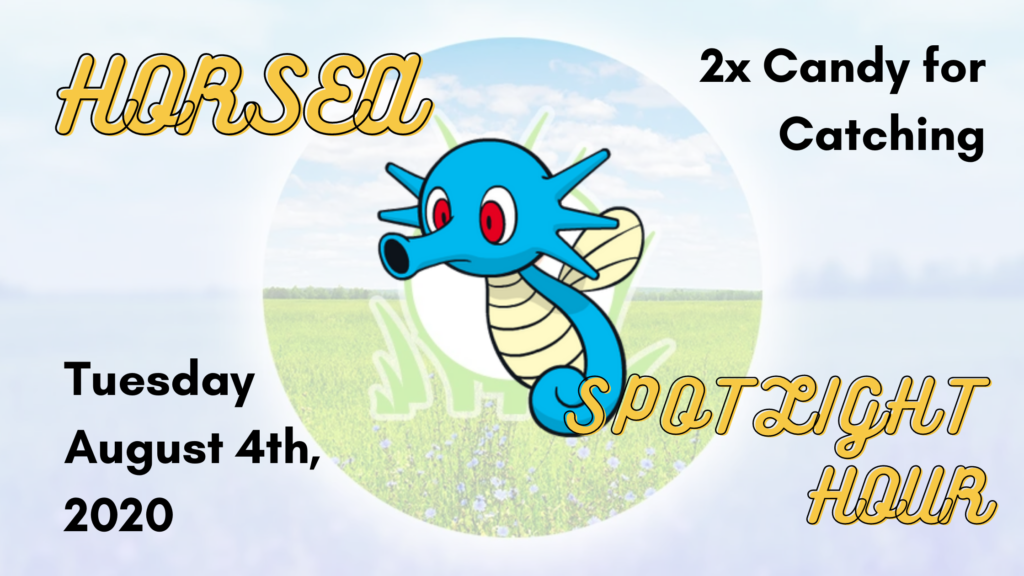 Horsea Spotlight Hour for August 4th, 2020